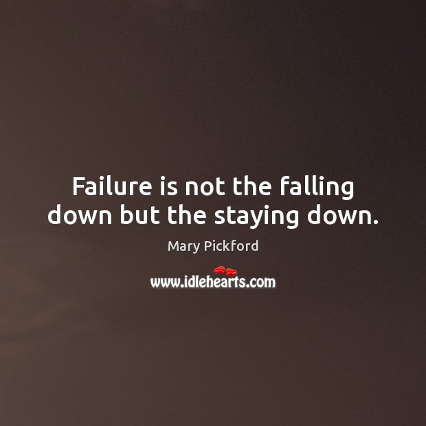Image, Failure is not the falling down but the staying down.