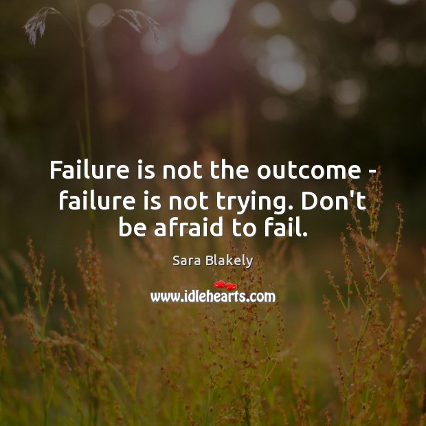 Image, Failure is not the outcome – failure is not trying. Don't be afraid to fail.