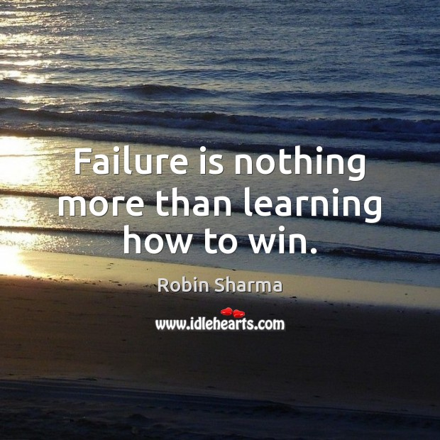 Image, Failure is nothing more than learning how to win.