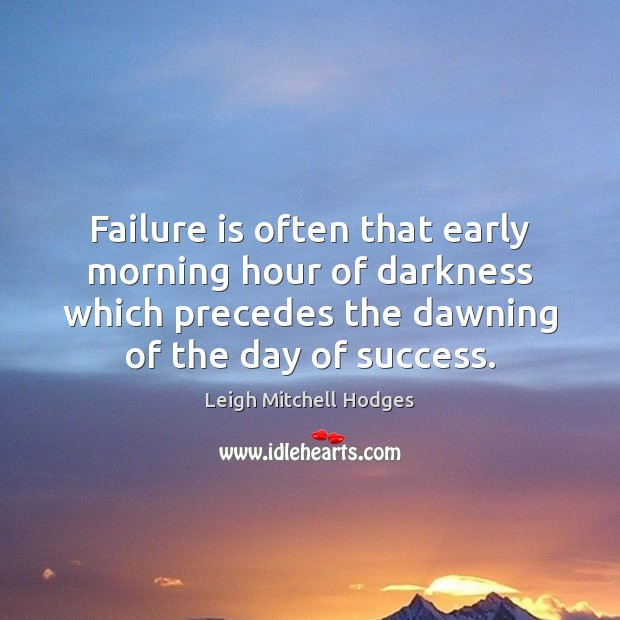 Image, Failure is often that early morning hour of darkness which precedes the