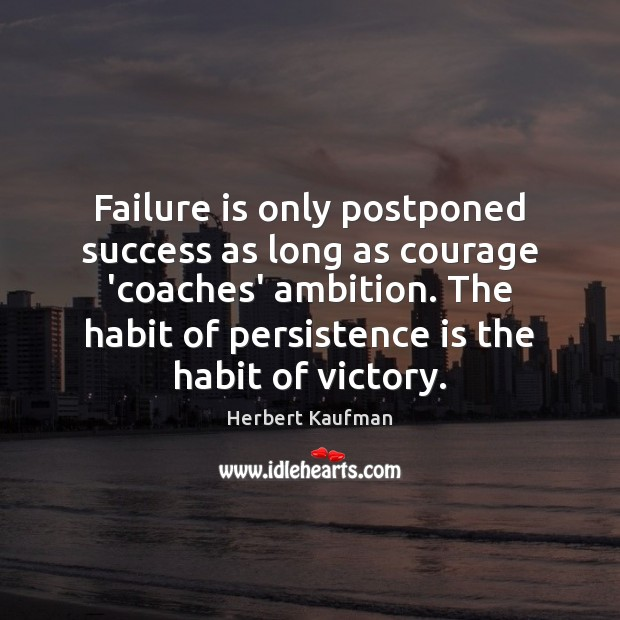 Failure is only postponed success as long as courage 'coaches' ambition. The Persistence Quotes Image