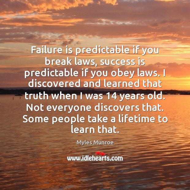 Failure is predictable if you break laws, success is predictable if you Myles Munroe Picture Quote