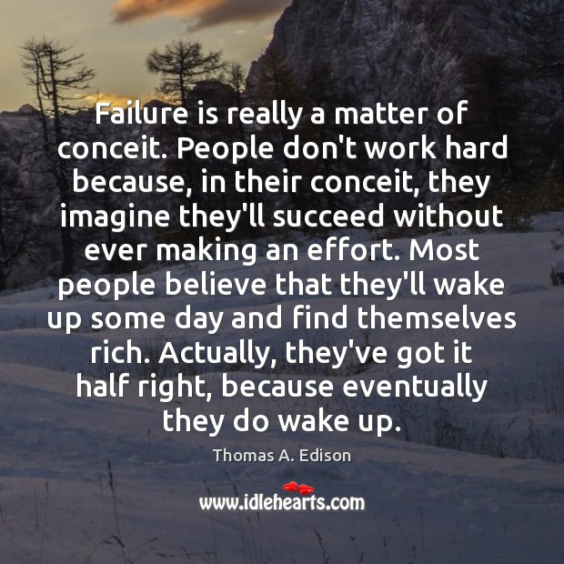 Failure is really a matter of conceit. People don't work hard because, Image