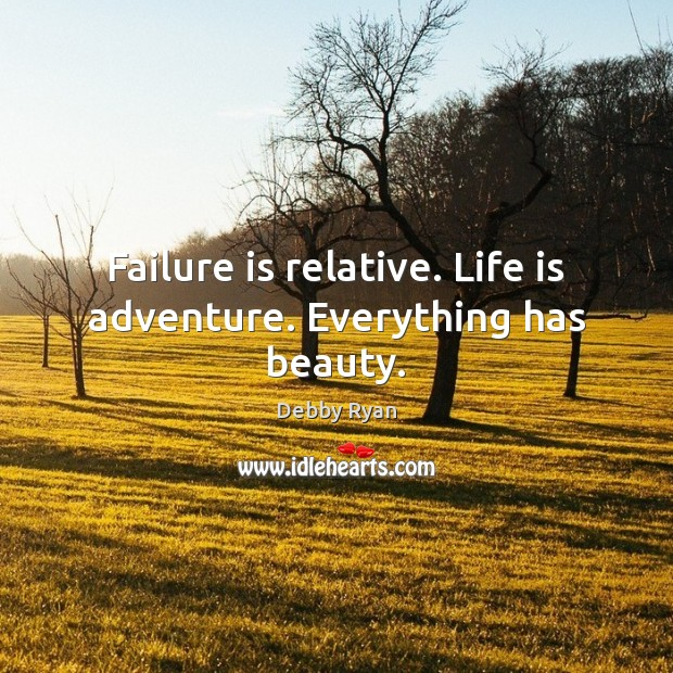 Failure is relative. Life is adventure. Everything has beauty. Debby Ryan Picture Quote