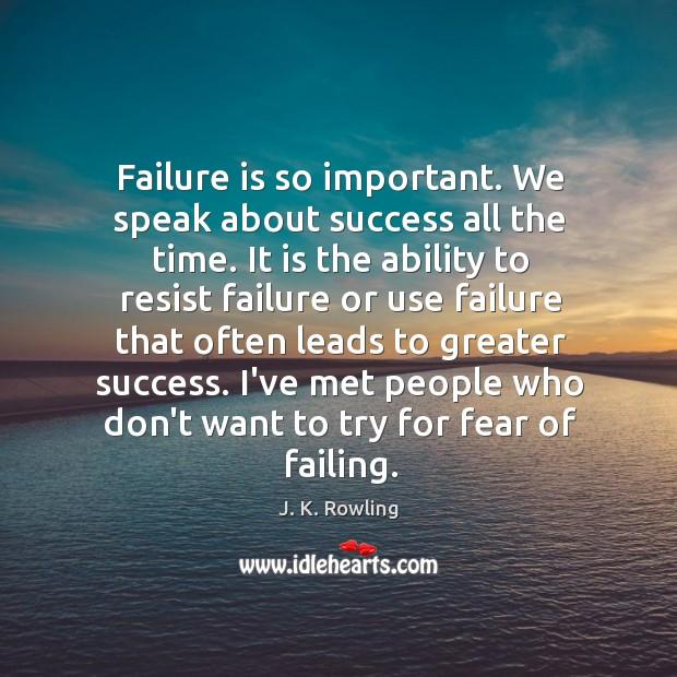 Failure is so important. We speak about success all the time. It Image