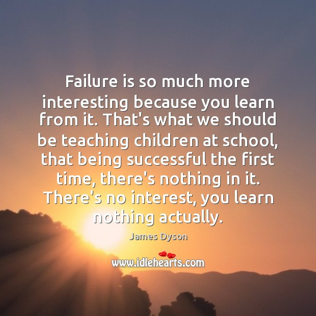 Failure is so much more interesting because you learn from it. That's Being Successful Quotes Image