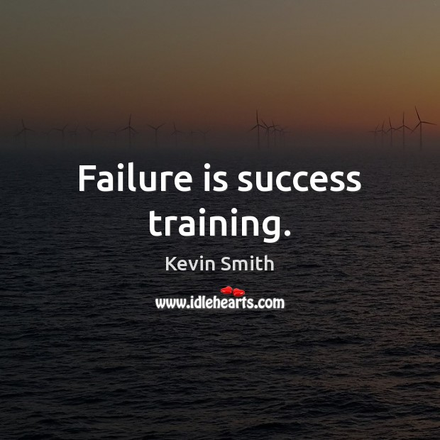 Failure is success training. Kevin Smith Picture Quote