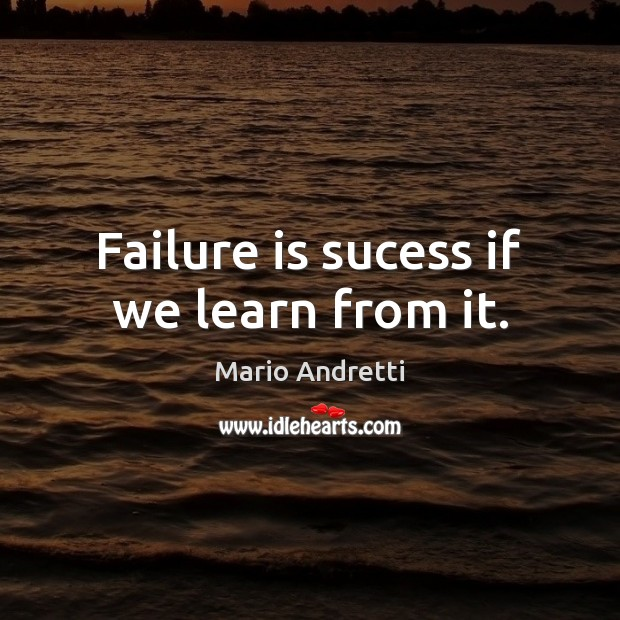 Failure is sucess if we learn from it. Mario Andretti Picture Quote