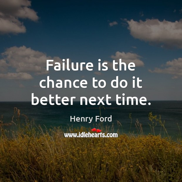 Failure is the chance to do it better next time. Henry Ford Picture Quote