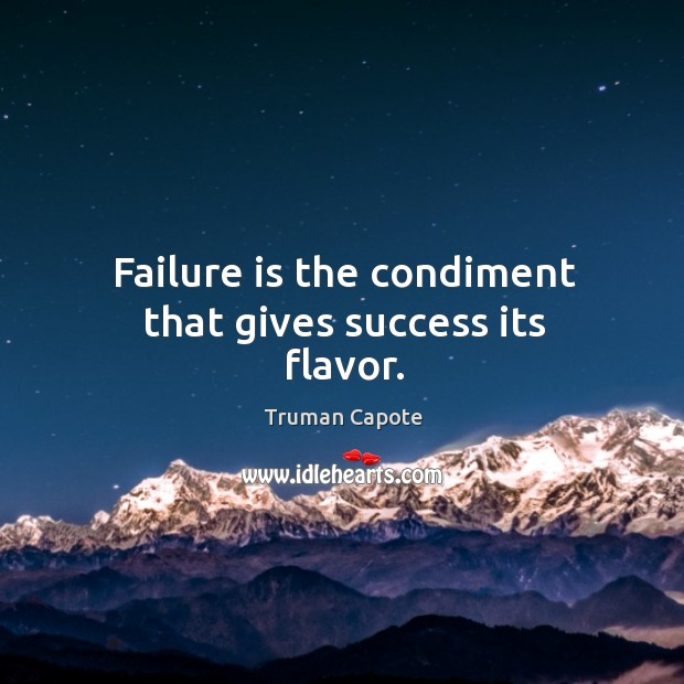 Failure is the condiment that gives success its flavor. Image