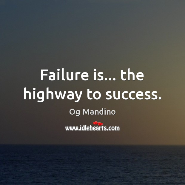 Failure is… the highway to success. Og Mandino Picture Quote