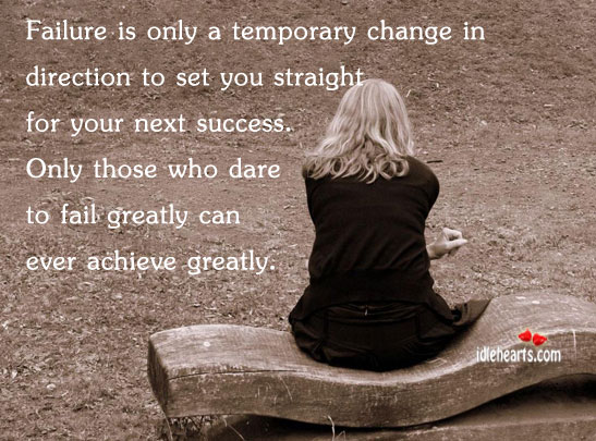 Failure Is Only A Temporary Change In Direction To…