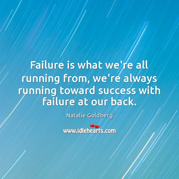 Image, Failure is what we're all running from, we're always running toward success