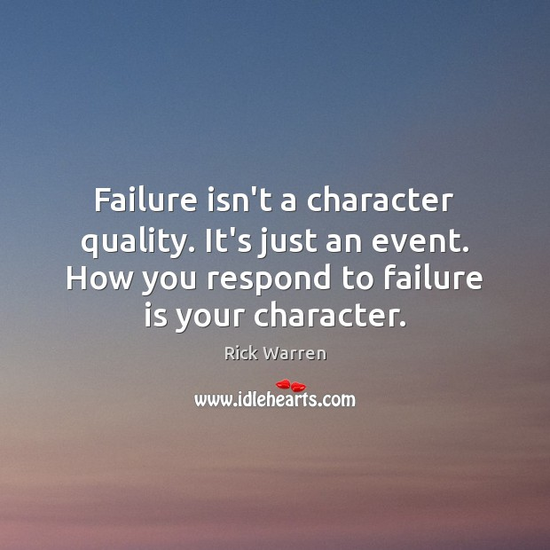 Failure isn't a character quality. It's just an event. How you respond Image
