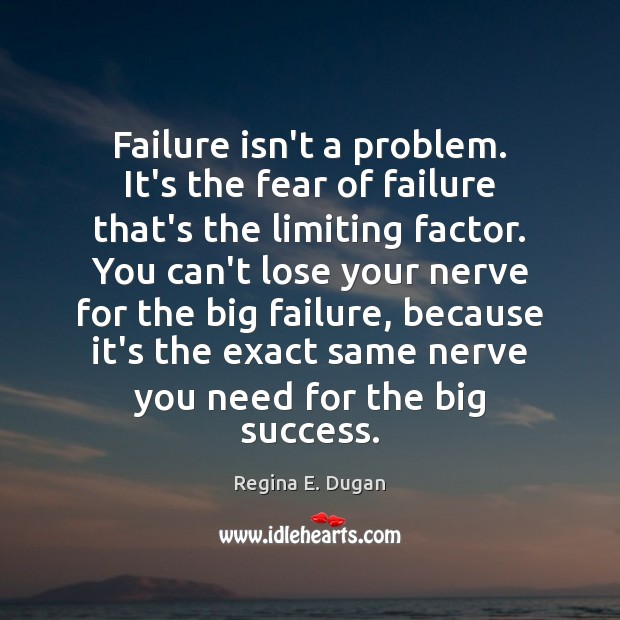 Image, Failure isn't a problem. It's the fear of failure that's the limiting