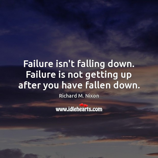 Image, Failure isn't falling down. Failure is not getting up after you have fallen down.