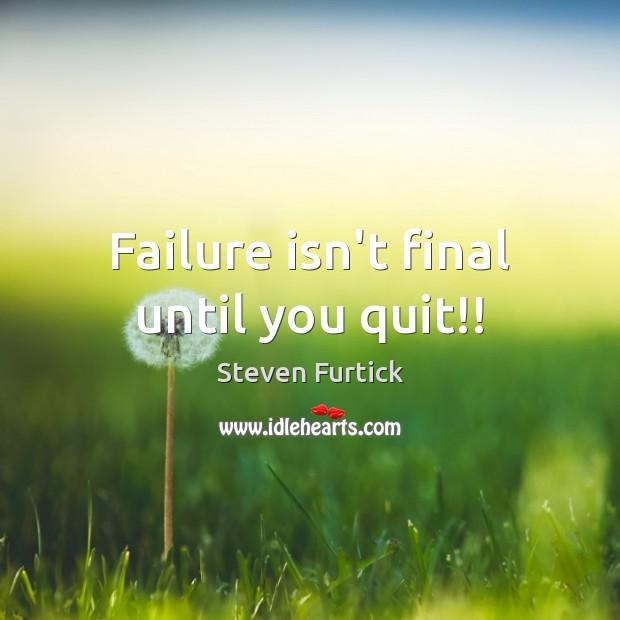 Failure isn't final until you quit!! Steven Furtick Picture Quote