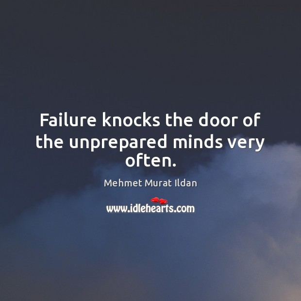 Image, Failure knocks the door of the unprepared minds very often.