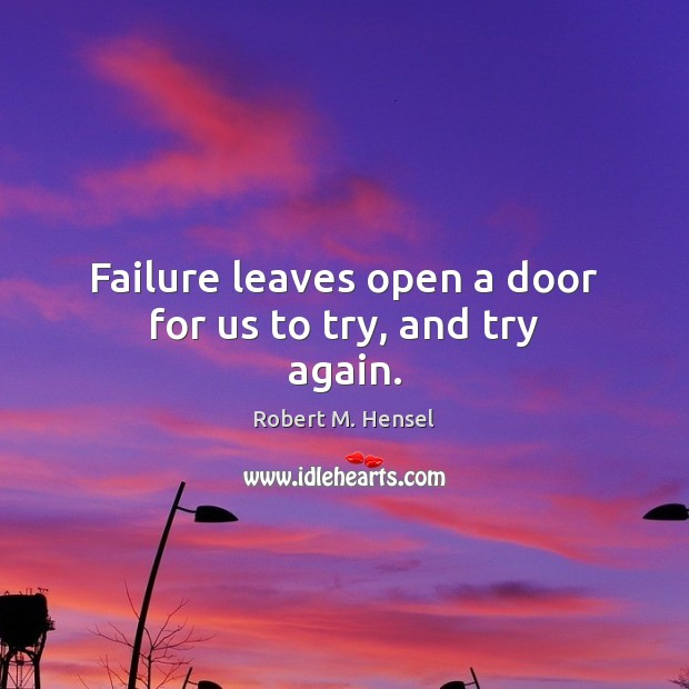 Failure leaves open a door for us to try, and try again. Try Again Quotes Image