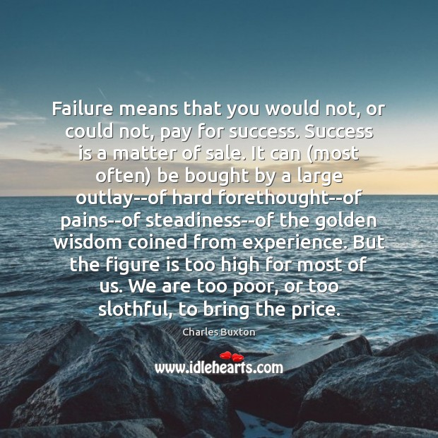 Failure means that you would not, or could not, pay for success. Image