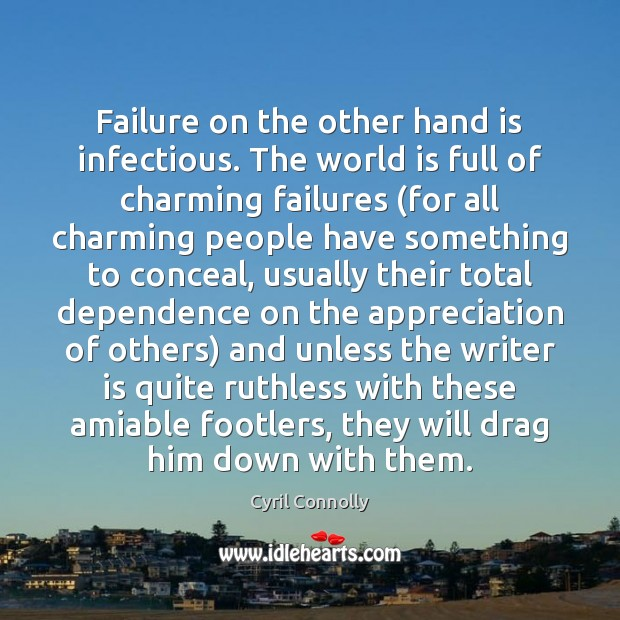 Failure on the other hand is infectious. The world is full of Cyril Connolly Picture Quote
