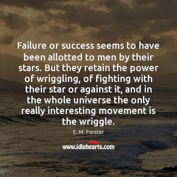 Failure or success seems to have been allotted to men by their E. M. Forster Picture Quote