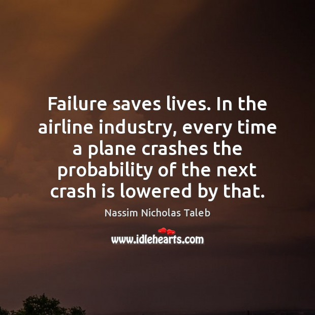 Image, Failure saves lives. In the airline industry, every time a plane crashes