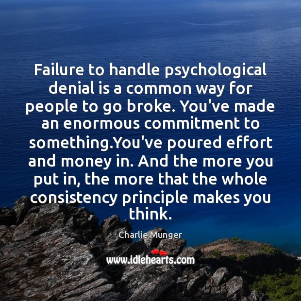 Failure to handle psychological denial is a common way for people to Charlie Munger Picture Quote