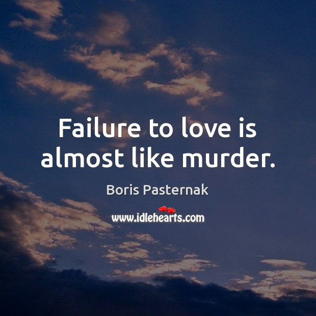 Image, Failure to love is almost like murder.