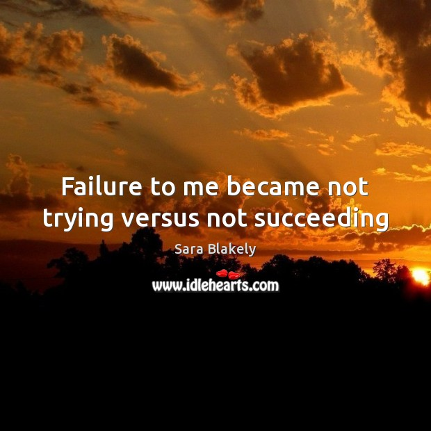 Image, Failure to me became not trying versus not succeeding