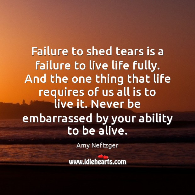 Failure to shed tears is a failure to live life fully. And Image