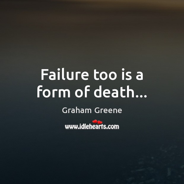 Failure too is a form of death… Image