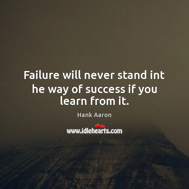 Image, Failure will never stand int he way of success if you learn from it.
