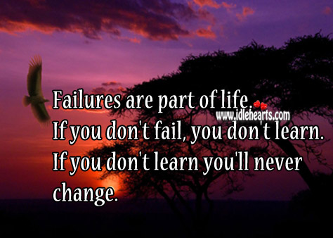 Failures Are Part Of Life.