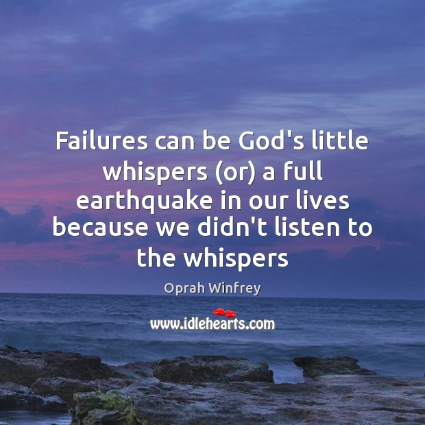 Failures can be God's little whispers (or) a full earthquake in our Image