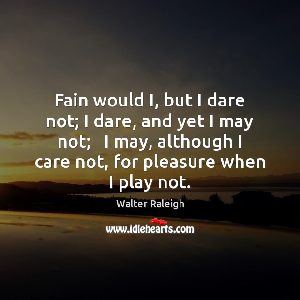 Fain would I, but I dare not; I dare, and yet I Image