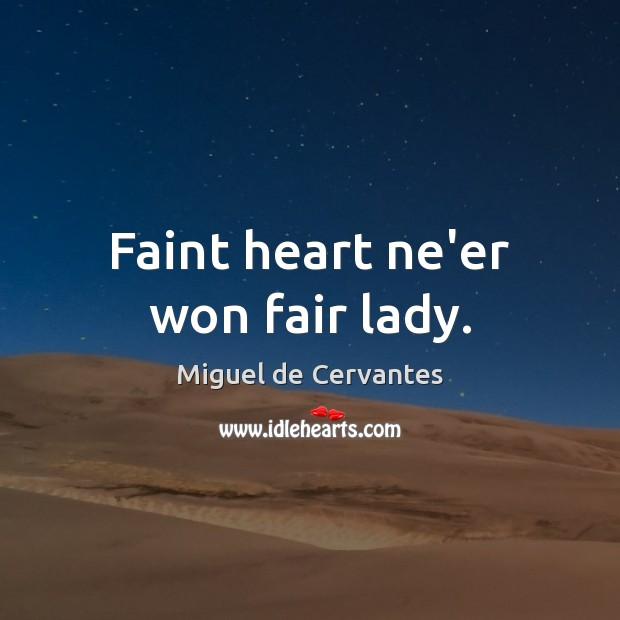 Faint heart ne'er won fair lady. Miguel de Cervantes Picture Quote