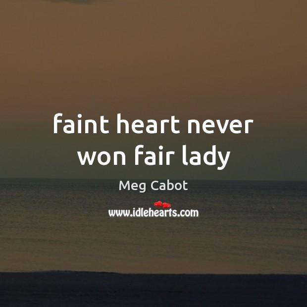 Faint heart never won fair lady Meg Cabot Picture Quote