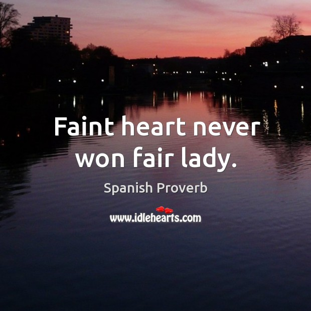 Image, Faint heart never won fair lady.