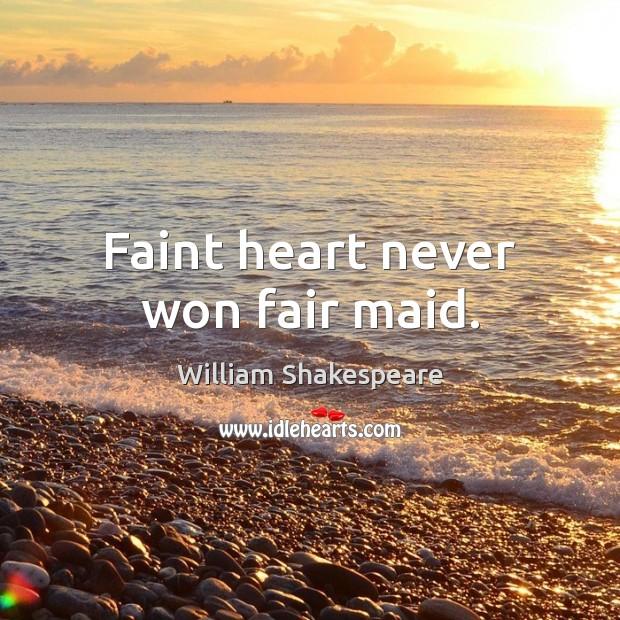 Image, Faint heart never won fair maid.
