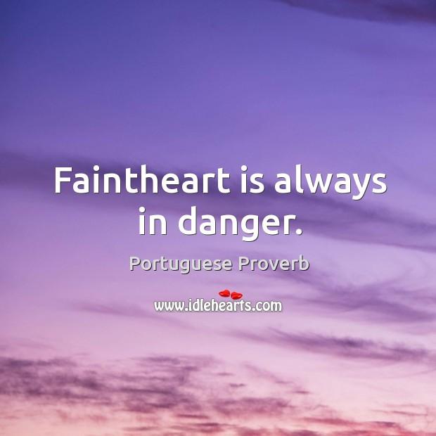 Faintheart is always in danger. Image