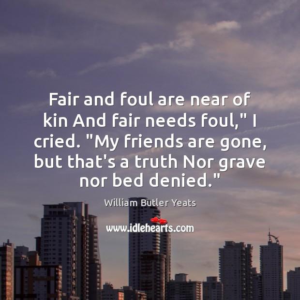 "Fair and foul are near of kin And fair needs foul,"" I Image"