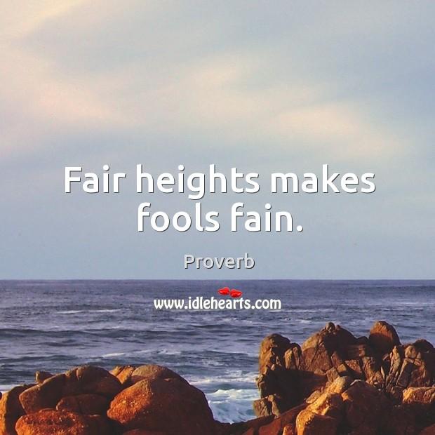 Fair heights makes fools fain. Image