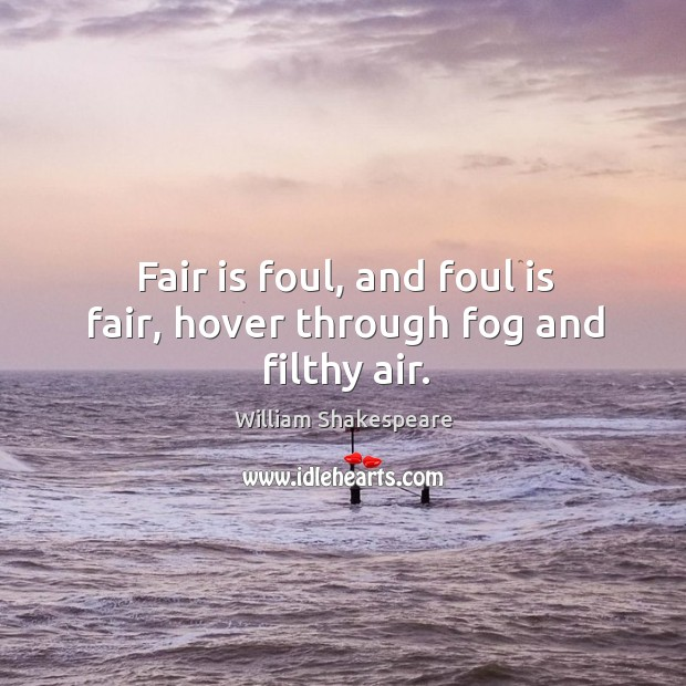 Fair is foul, and foul is fair, hover through fog and filthy air. Image