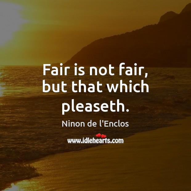 Image, Fair is not fair, but that which pleaseth.
