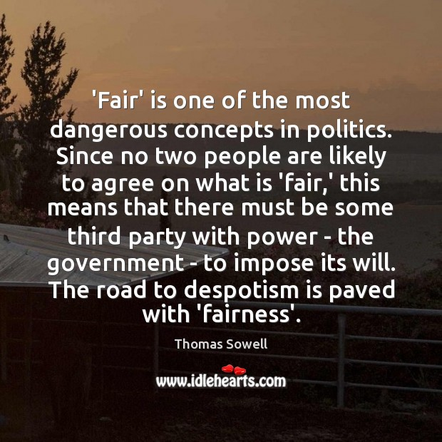 'Fair' is one of the most dangerous concepts in politics. Since no Thomas Sowell Picture Quote