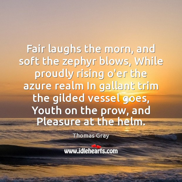 Image, Fair laughs the morn, and soft the zephyr blows, While proudly rising