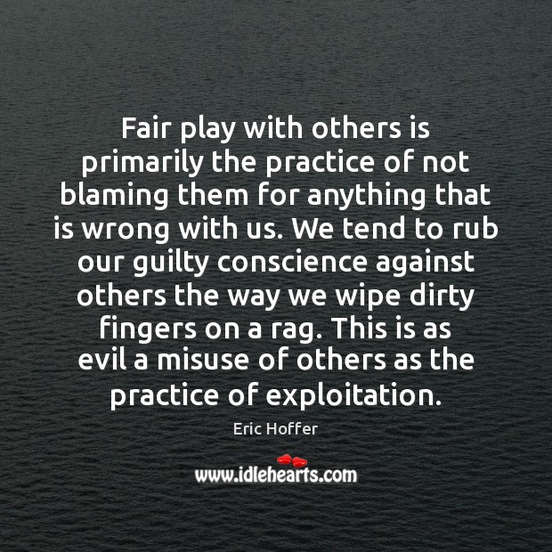 Fair play with others is primarily the practice of not blaming them Eric Hoffer Picture Quote