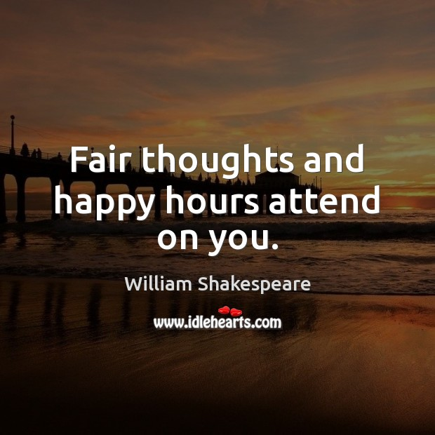 Fair thoughts and happy hours attend on you. Image