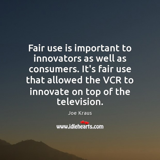 Fair use is important to innovators as well as consumers. It's fair Image
